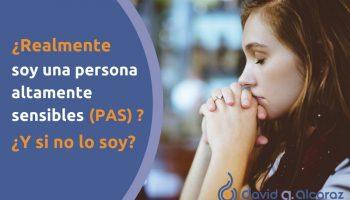 ¿Realmente soy una persona altamente sensible (PAS)? ¿Y si no lo soy?