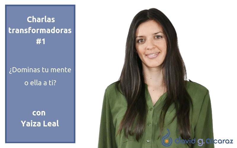 Charlas transformadoras #1. ¿Dominas tu mente o ella a ti? con Yaiza Leal